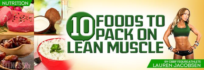 10 Foods to Pack on Lean Muscle