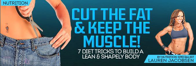 Cut The Fat & Keep The Muscle!