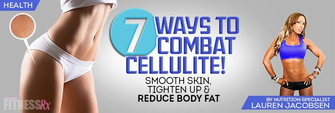 7 Ways To Combat Cellulite!