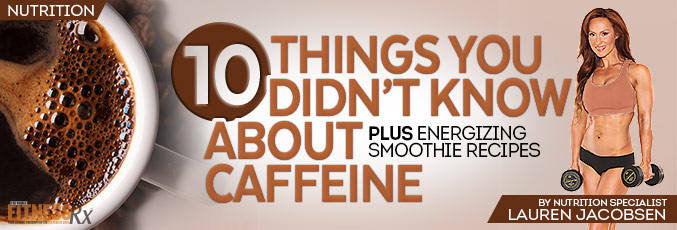 10 Things You Didn't Know About Caffeine