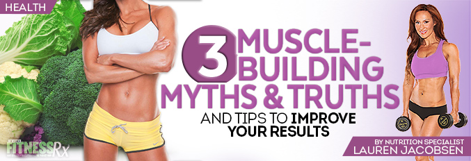 3 Muscle Building Myths & Truths