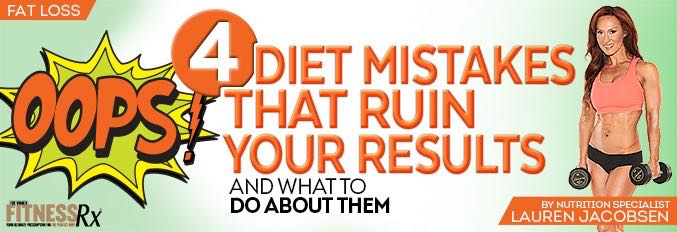 4 Diet Mistakes That Ruin Your Results