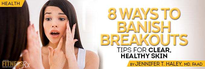 8 Ways to Banish Breakouts