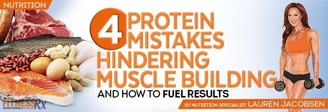 4 Protein Mistakes Hindering Muscle Building