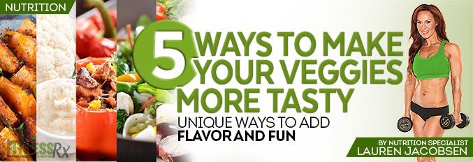 5 Ways To Make Your Veggies More Tasty