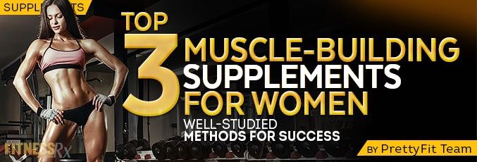 Top 3 Muscle-Building Supplements For Women