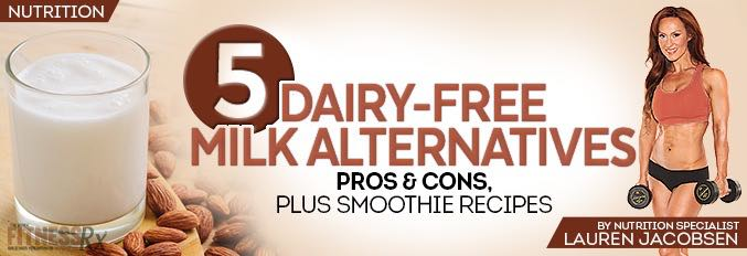 5 Dairy-Free Milk Alternatives