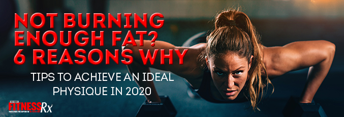 Not Burning Enough Fat? 6 Reasons Why