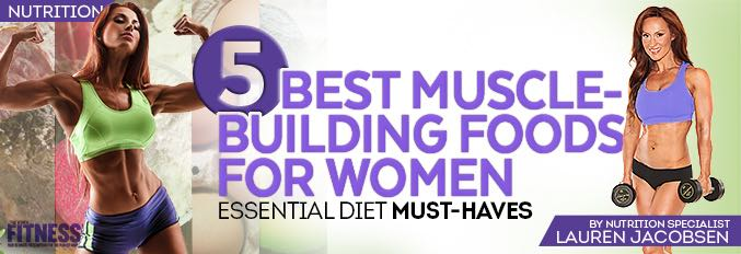 5 Best Muscle-Building Foods For Women