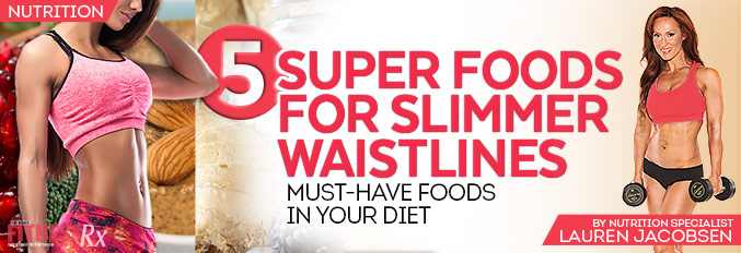 5 Super Foods For Slimmer Waistlines