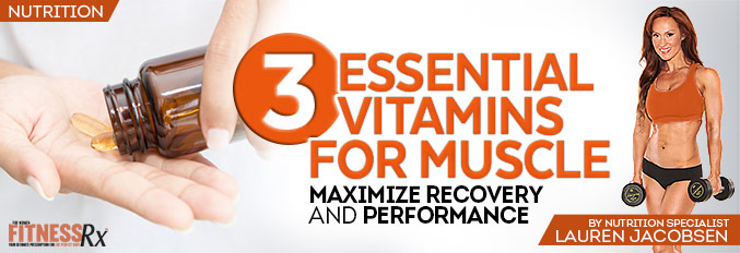 3 Essential Vitamins For Muscle