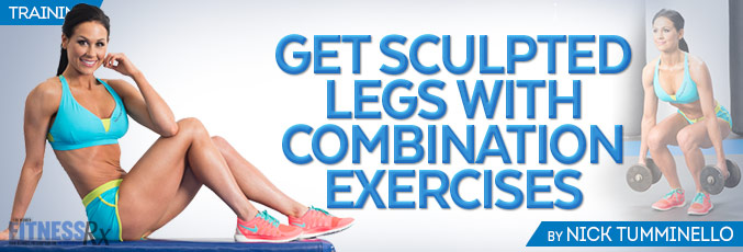 Get Sculpted Legs With Combination Exercises