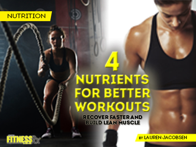 4 Nutrients for Better Workouts