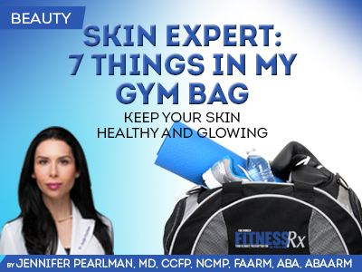 Skin Expert: 7 Things in My Gym Bag - Keep Your Skin Healthy and Glowing