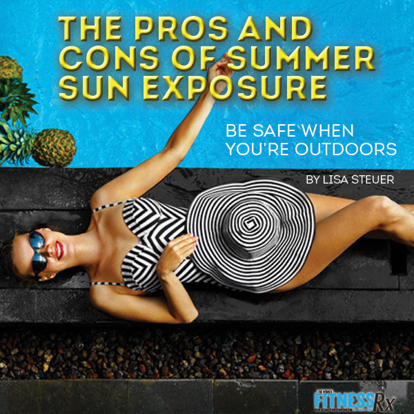 The Pros and Cons of Summer Sun Exposure - Be Safe When You're Outdoors