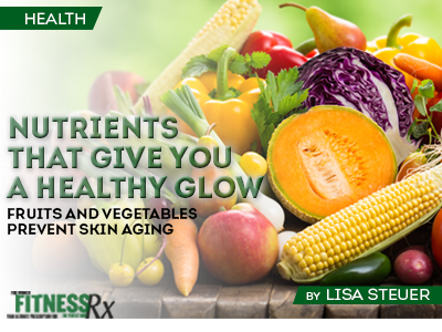 Nutrients That Give You a Healthy Glow - Fruits and Vegetables Prevent Skin Aging