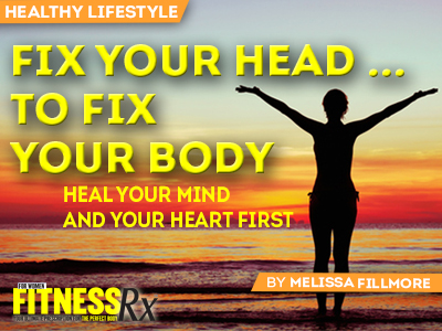 Fix Your Head ... To Fix Your Body - Heal Your Mind and Your Heart First