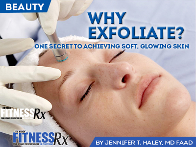 Why Exfoliate? - One Secret to Achieving Soft, Glowing Skin