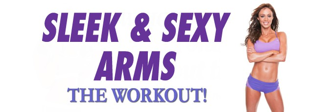 Sleek, Sexy Arms: The Workout