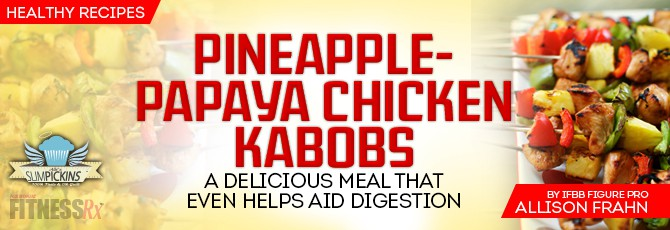 Pineapple-Papaya Chicken Kabobs