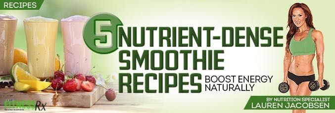 5 Nutrient-Dense Smoothie Recipes