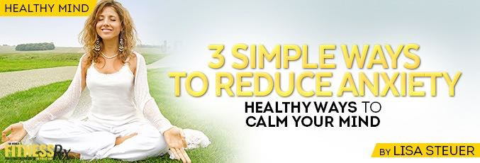 3 Simple Ways To Reduce Anxiety