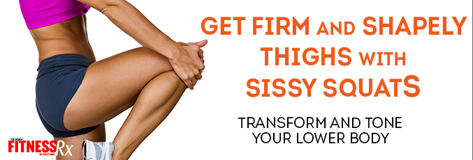 Get Firm and Shapely Thighs With Sissy Squats