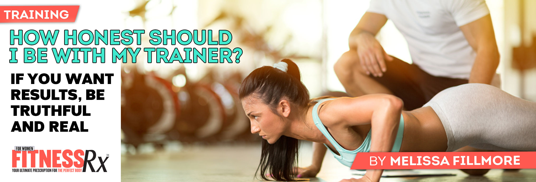 How Honest Should I Be With My Trainer? If You Want Results, Be Truthful and Real
