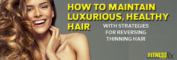 How to Maintain Luxurious, Healthy Hair
