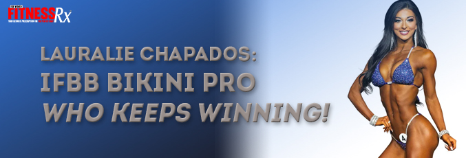 Lauralie Chapados- IFBB Bikini Pro Who Keeps Winning!