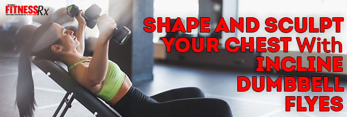 Shape and Sculpt Your Chest With Incline Dumbbell Flyes