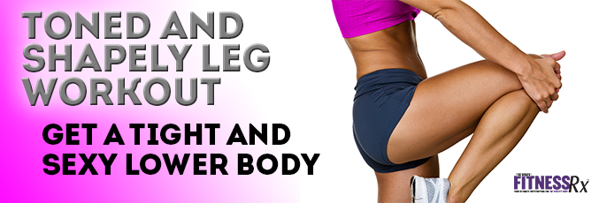 Toned and Shapely Leg Workout