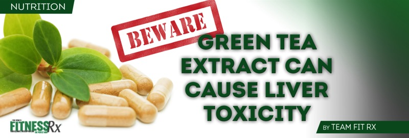 Beware: Green Tea Extract Can Cause Liver Toxicity