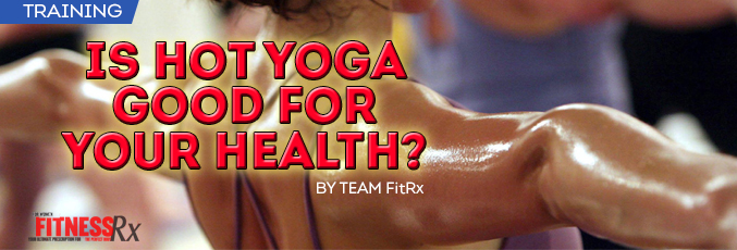 Is Hot Yoga Good For Your Health?
