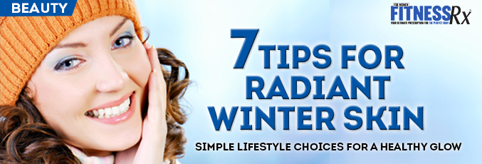 7 Tips for Radiant Winter Skin