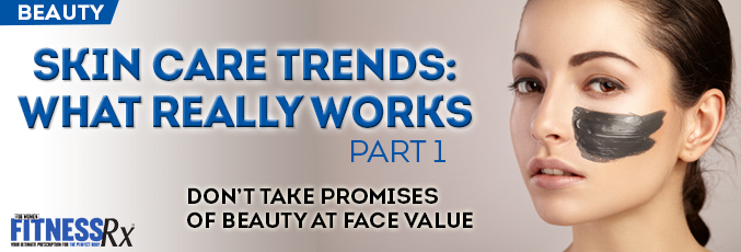Skin Care Trends: What Really Works, Part 1